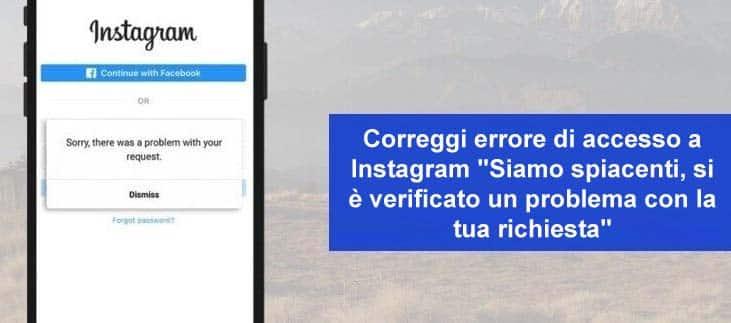 Come risolvere Scusa c'è stato un problema con la tua richiesta su Instagram